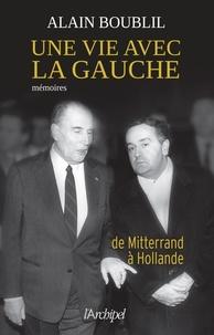 Alain Boublil - Une vie avec la gauche.