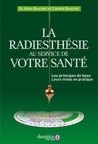 Alain Bouchet et Claudie Bouchet - La radiesthésie au service de votre santé - Les principes de base et leur mise en pratique.