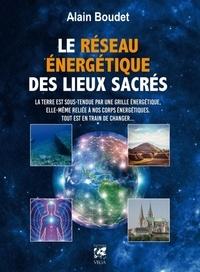 Alain Boudet - Le Réseau énergétique des lieux sacrés - La Terre est sous-tendue par une grille énergétique, elle-même reliée à nos corps énergétiques, tout est en train de changer.