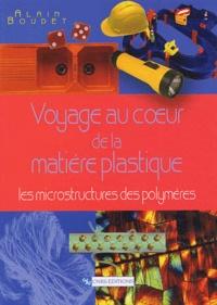 Alain Boudet - Voyage au coeur de la matière plastique - Les microstructures des polymères.