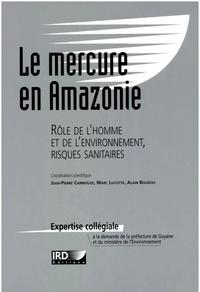 Alain Boudou et  Collectif - Le mercure en Amazonie. - Rôle de l'homme et de l'environnemennt, risques sanitaires.