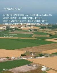 Alain Bouet - Barzan IV - L'entrepôt de la Palisse à Barzan (Charente-Maritime), port des Santons, et les entrepôts urbains et périurbains dans les provinces gauloises.
