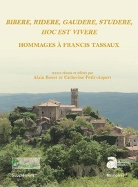 Alain Bouet et Catherine Petit-Aupert - Bibere, ridere, gaudere, studere, hoc est vivere - Hommages à Francis Tassaux.