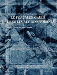 Alain Bouet - Le Forum en Gaule et dans les régions voisines.