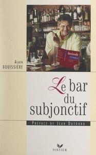Alain Bouissiere et Jean Dutourd - Le bar du subjonctif.
