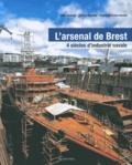 Alain Boulaire et Patrick Boureille - L'arsenal de Brest - 4 siècles d'industrie navale.