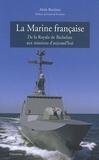 Alain Boulaire - La Marine française - De la Royale de Richelieu aux missions d'aujourd'hui.