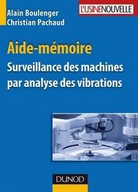 Alain Boulenger et Christian Pachaud - Aide-mémoire Surveillance des machines par analyse des vibrations.