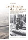 Alain Bouras - La civilisation des clairières - Enquête sur la civilisation de l'arbre en Roumanie - Ethnoécologie, technique et symbolique dans les forêts des Carpates.