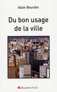 Alain Bourdin - Du bon usage de la ville.