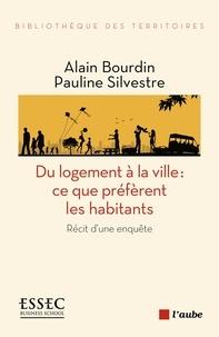 Alain Bourdin et Pauline Silvestre - Du logement à la ville : ce que préfèrent les habitants - Récit d'une enquête.