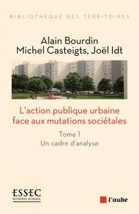 L'action publique urbaine face aux mutations sociétales- Tome 1, Un cadre d'analyse - Alain Bourdin |
