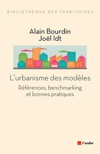 Alain Bourdin et Joël Idt - L'urbanisme des modèles - Références, benchmarking et bonnes pratiques.