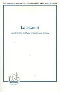 Alain Bourdin et Annick Germain - La proximité - Construction politique et expérience sociale.