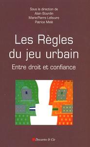 Alain Bourdin et Marie-Pierre Lefeuvre - Les règles du jeu urbain - Entre droit et confiance.