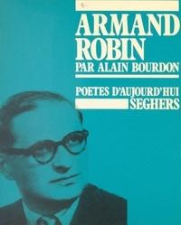 Alain Bourdon et Bernard Delvaille - Armand Robin - Ou La passion du verbe.