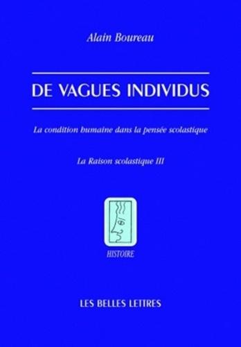 Alain Boureau - De vagues individus - La condition humaine dans la pensée scolastique.