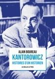 Alain Boureau - Kantorowicz - Histoires d'un historien.