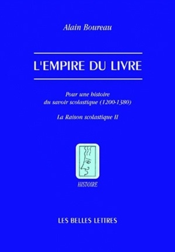 Alain Boureau - L'empire du livre - Pour une histoire du savoir scolastique (1200-1380).