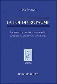 Alain Boureau - La loi du royaume - Les moines, le droit et la construction de la nation anglaise (XIe-XIIIe siècles).