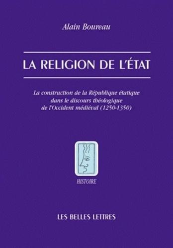Alain Boureau - La religion de l'Etat - La construction de la République étatique dans le discours théologiques de l'Occident médiéval (1250-1350).