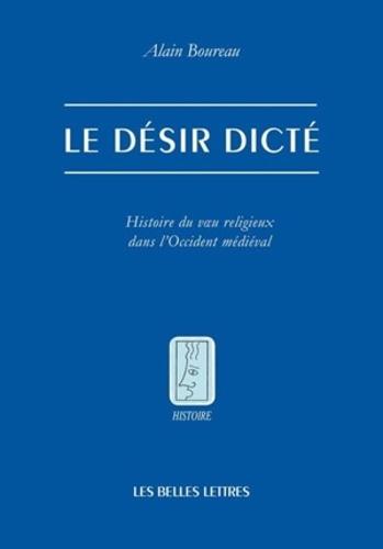 Le désir dicté. Histoire du voeu religieux dans l'Occident médiéval