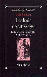 Alain Boureau - Le droit de cuissage - La fabrication d'un mythe (XIIIe-XXe siècle).