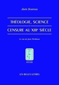 Alain Boureau - Théologie, science et censure au XIIIe siècle - Le cas de Jean Peckham.
