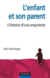 Alain Bouregba - L'enfant et son parent - L'histoire d'une empreinte.