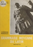 Alain Bourgeois et Michel Rousselet - Grammaire moyenne du latin.
