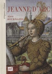 Alain Bournazel - Jeanne d'Arc 1412-1431 - Une passion française.