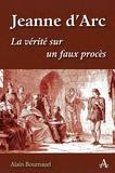 Alain Bournazel - Jeanne d'Arc - La vérité sur un faux procès.