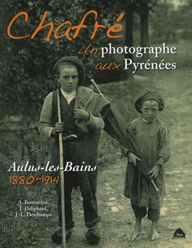 Alain Bourneton et François Daliphard - Chafré - Un photographe aux Pyrénées.