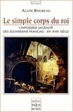 Alain Bourreau - Le simple corps du roi - L'impossible sacralité des souverains français, XVème-XVIIIème siècle.