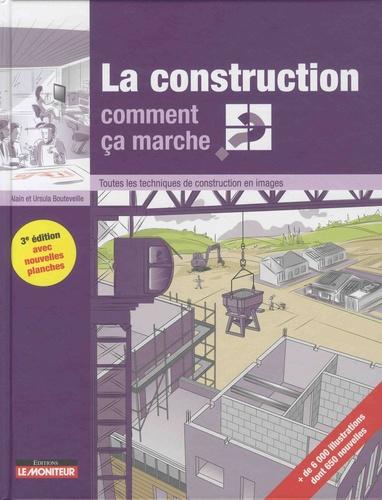 La construction, comment ça marche ?. Toutes les techniques de construction en images 3e édition