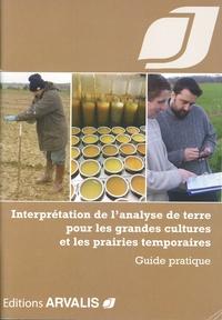 Alain Bouthier et Christine Le Souder - Interprétation de l'analyse de terre pour les grandes cultures et les prairies temporaires - Guide pratique.
