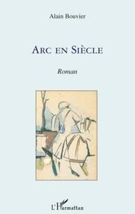 Alain Bouvier - Arc en siecle - roman.
