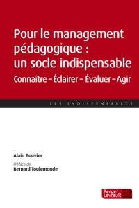 Alain Bouvier - Pour le management pédagogique : un socle indispensable - Connaître, éclairer, évaluer, agir.