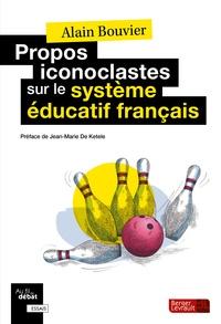 Propos iconoclastes sur le système éducatif français - Alain Bouvier |