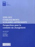 Alain Bouvier - Vers des établissements scolaires apprenants - Perspectives pour la conduite du changement.