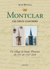 Alain Bouyala - Montclar les deux clochers - Un village de haute Provence du XIIIe au XVIIIe siècle.