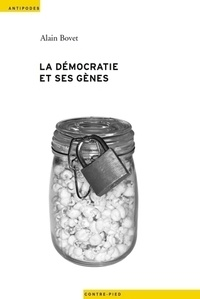 Alain Bovet - La démocratie et ses gènes - Le génie génétique dans l'espace public suisse (1990-2005).