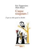 Alain Boyer et Eric Trappeniers - Cause toujours ! - A quoi on obéit quand on désobéit.