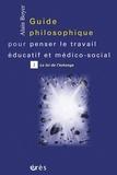 Alain Boyer - Guide philosophique pour penser le travail éducatif et médico-social. - Tome 1, la loi de l'échange.