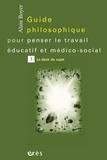 Alain Boyer - Guide philosophique pour penser le travail éducatif et médico-social - Tome 3, Le désir du sujet.