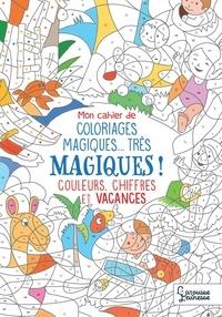 Alain Boyer - Mon cahier de coloriage magique, très magique - Couleurs, chiffres et vacances.