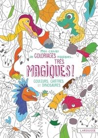 Alain Boyer - Mon cahier de coloriages magiques... Très magiques ! - Couleurs, chiffres et dinosaures.