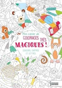 Alain Boyer - Mon cahier de coloriages magiques... Très magiques ! - Couleurs, chiffres et lettres.