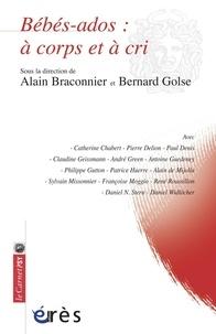 Alain Braconnier et Bernard Golse - Bébés-ados : à corps et à cri.