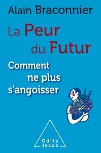 Alain Braconnier - La peur du futur, comment ne plus angoisser.